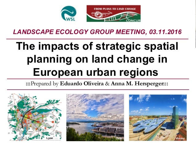 :::Prepared by Eduardo Oliveira & Anna M. Hersperger::: The impacts of strategic spatial planning on land change in Europe...