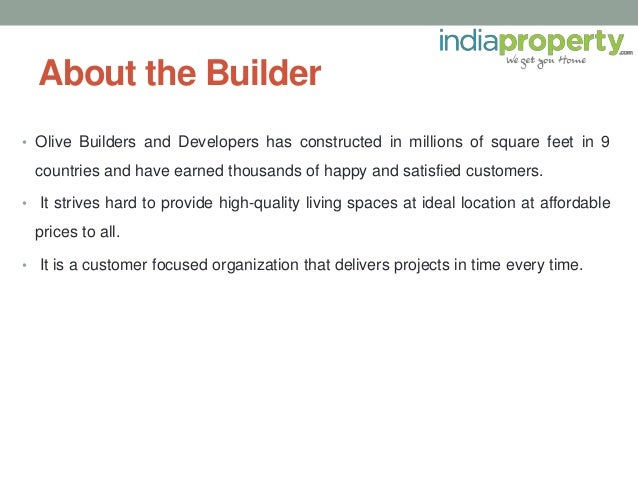 About the Builder • Olive Builders and Developers has constructed in millions of square feet in 9 countries and have earne...