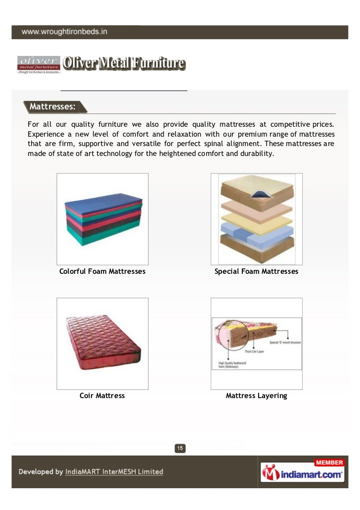Mattresses:For all our quality furniture we also provide quality mattresses at competitive prices.Experience a new level o...
