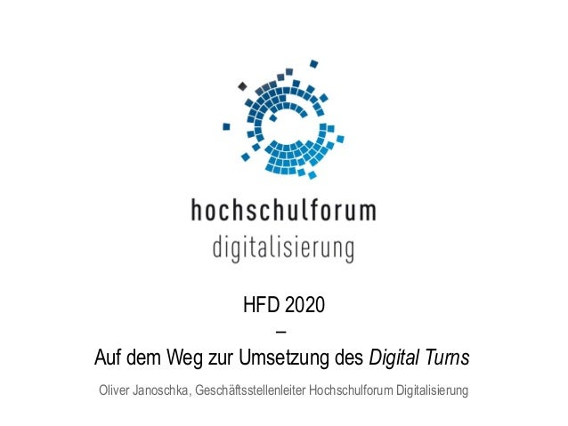 HFD 2020 – Auf dem Weg zur Umsetzung des Digital Turns Oliver Janoschka, Geschäftsstellenleiter Hochschulforum Digitalisie...