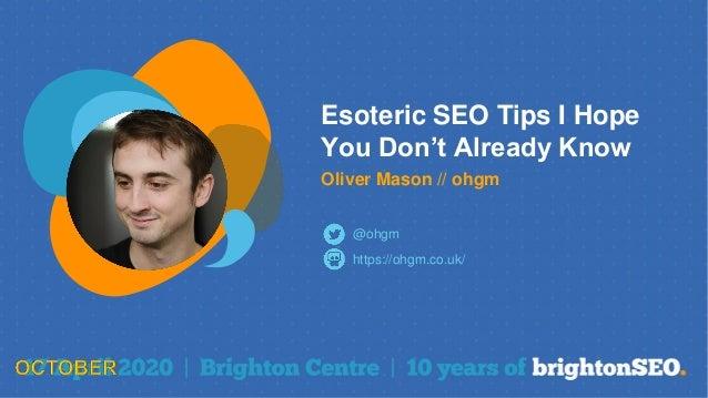 Esoteric SEO Tips I Hope You Don't Already Know Oliver Mason // ohgm https://ohgm.co.uk/ @ohgm