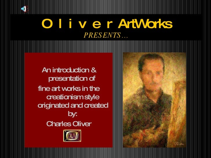 O  l  i  v  e  r  ArtWorks PRESENTS… <ul><li>An introduction & presentation of  </li></ul><ul><li>fine art works in the cr...