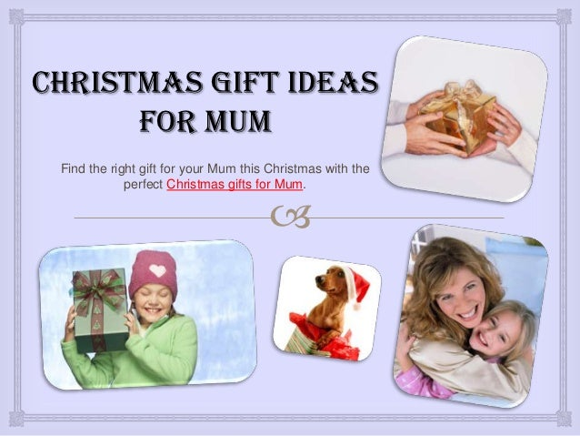 Christmas Gift Ideas      For Mum Find the right gift for your Mum this Christmas with the             perfect Christmas g...