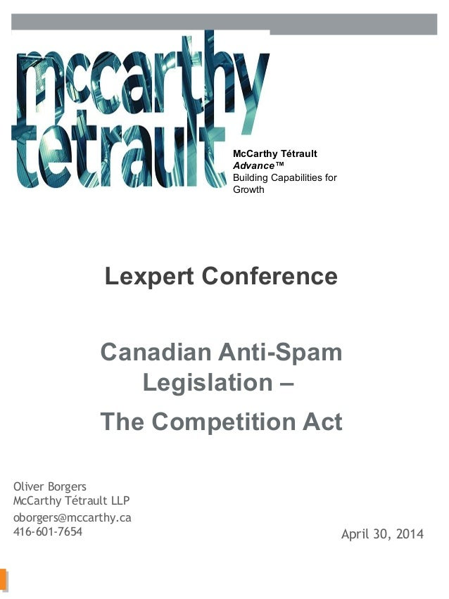 McCarthy Tétrault LLP / mccarthy.ca McCarthy Tétrault Advance™ Building Capabilities for Growth Canadian Anti-Spam Legisla...