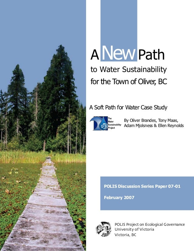 A New Pathto Water Sustainabilityfor the Town of Oliver, BCA Soft Path for Water Case Study               By Oliver Brande...