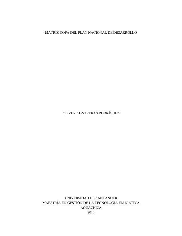 MATRIZ DOFA DEL PLAN NACIONAL DE DESARROLLO  OLIVER CONTRERAS RODRÍGUEZ  UNIVERSIDAD DE SANTANDER MAESTRÍA EN GESTIÓN DE L...