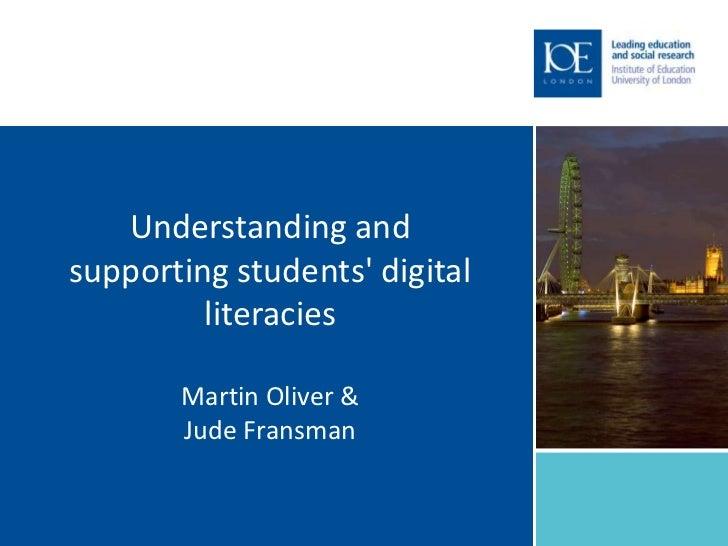 Understanding andsupporting students digital         literacies       Martin Oliver &       Jude Fransman