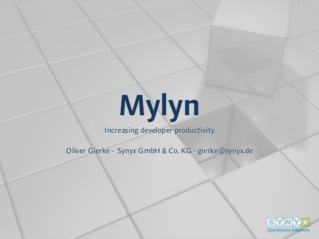 Mylyn Increasing developer productivity Oliver Gierke - Synyx GmbH & Co. KG - gierke@synyx.de