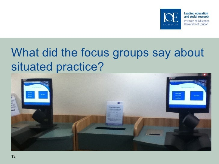 What did the focus groups say aboutsituated practice?13