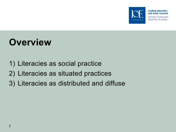 Overview1) Literacies as social practice2) Literacies as situated practices3) Literacies as distributed and diffuse2