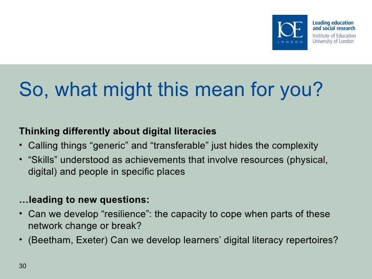 """So, what might this mean for you?Thinking differently about digital literacies• Calling things """"generic"""" and """"transferable..."""