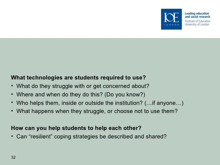 What technologies are students required to use?• What do they struggle with or get concerned about?• Where and when do the...