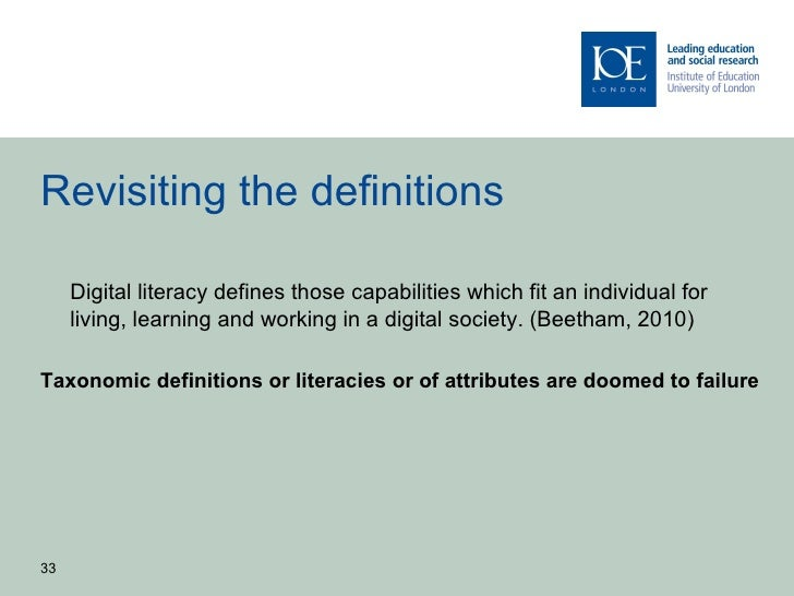 Revisiting the definitions     Digital literacy defines those capabilities which fit an individual for     living, learnin...