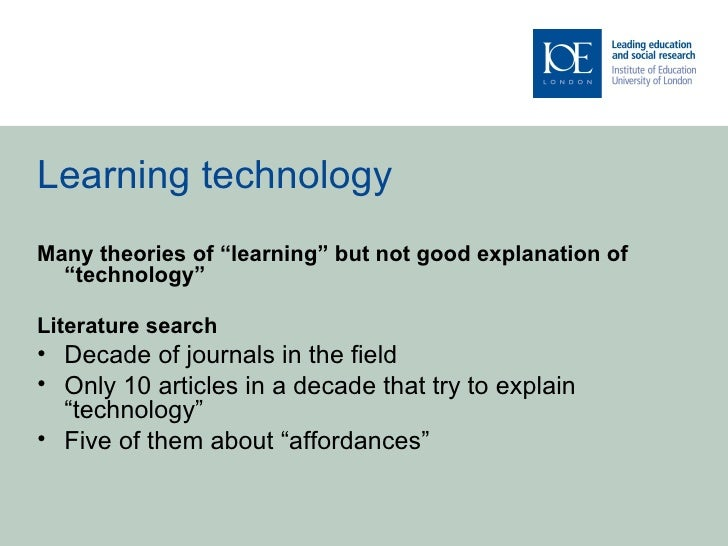 """Learning technologyMany theories of """"learning"""" but not good explanation of  """"technology""""Literature search• Decade of journ..."""