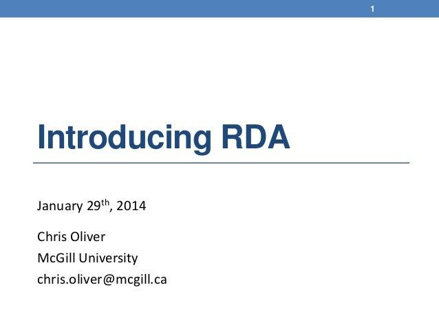 1  Introducing RDA January 29th, 2014 Chris Oliver McGill University chris.oliver@mcgill.ca