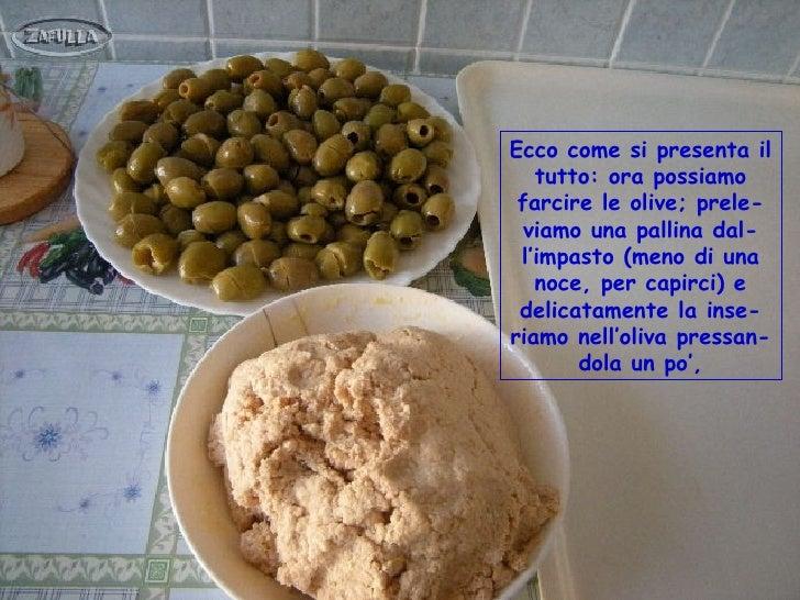 fino a riempirle tutte … avevo  premesso che 1 Kg di olive   snocciolate erano tante!