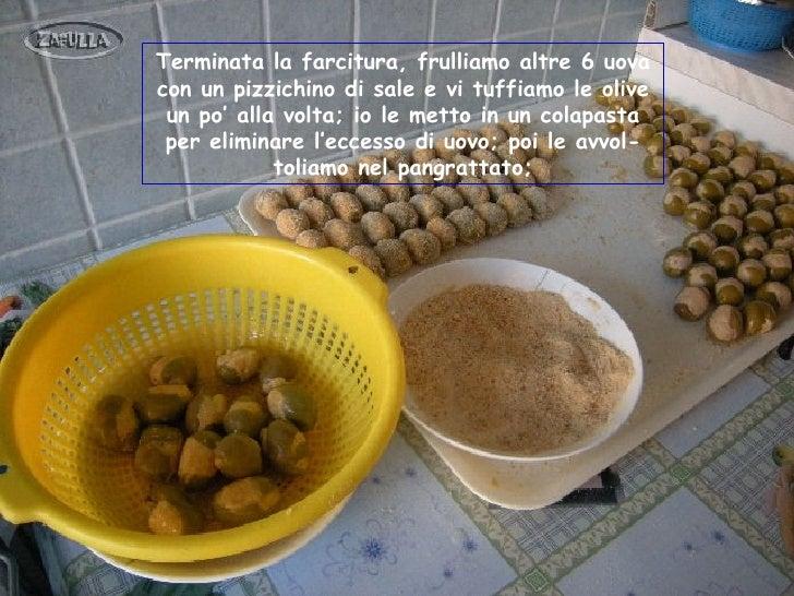Abbiamo terminato la preparazione.Le olive ripiene si possono conservare, avendo curadi non sovrapporle per congelarle; do...