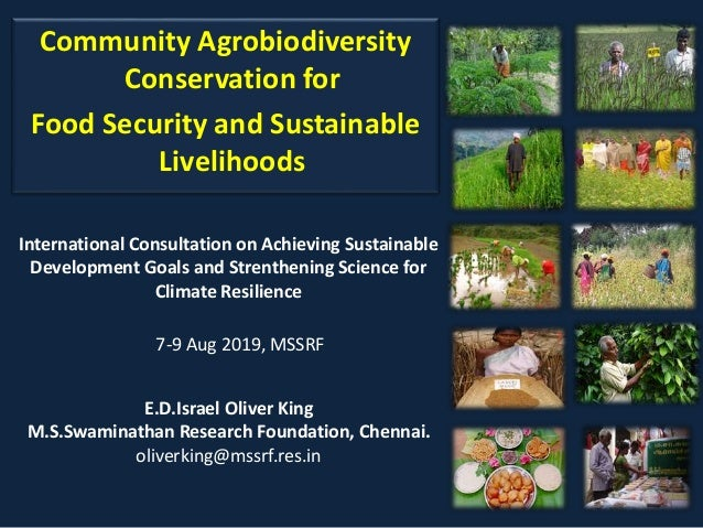 Community Agrobiodiversity Conservation for Food Security and Sustainable Livelihoods E.D.Israel Oliver King M.S.Swaminath...