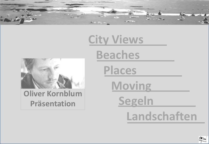 City Views   <br />Beaches<br />Places<br />Moving<br />Segeln<br />Landschaften<br />Oliver Kornblum<br /...