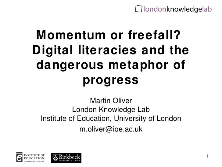 Momentum or freefall?Digital literacies and thedangerous metaphor of         progress                  Martin Oliver      ...
