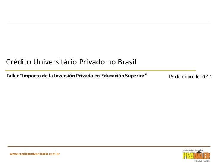 """Crédito Universitário Privado no Brasil<br />Taller """"Impacto de la Inversión Privada en Educación Superior""""<br />19 de mai..."""