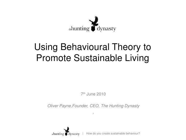 Using Behavioural Theory to Promote Sustainable Living<br />7th June 2010<br />Oliver Payne,Founder, CEO, The Hunting Dyna...