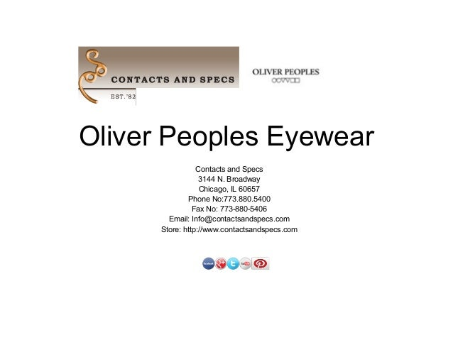 Oliver Peoples Eyewear                 Contacts and Specs                  3144 N. Broadway                  Chicago, IL 6...