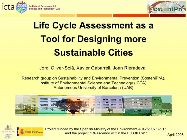 Life Cycle Assessment as a Tool for Designing more Sustainable Cities Project funded by the Spanish Ministry of the Enviro...
