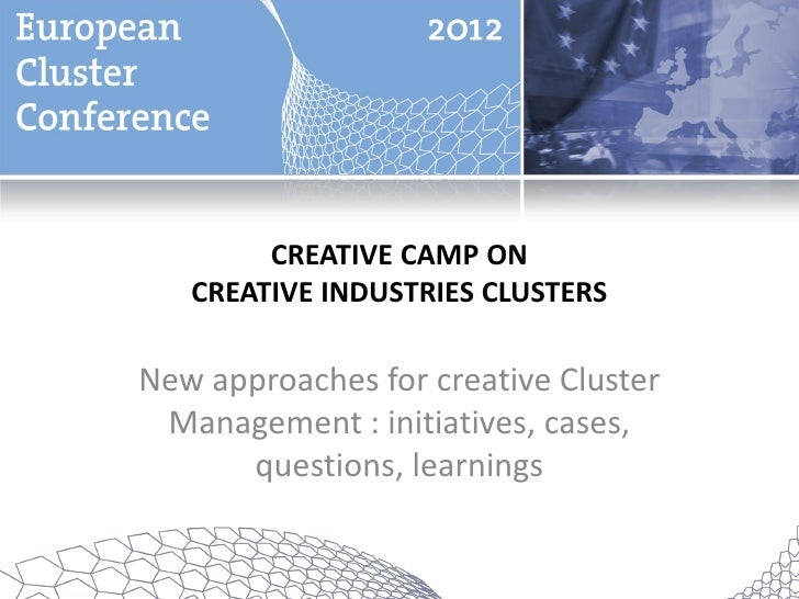 CREATIVE CAMP ON   CREATIVE INDUSTRIES CLUSTERSNew approaches for creative Cluster Management : initiatives, cases,      q...