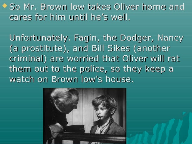  So Mr. Brown low takes Oliver home andSo Mr. Brown low takes Oliver home and cares for him until he's well.cares for him...