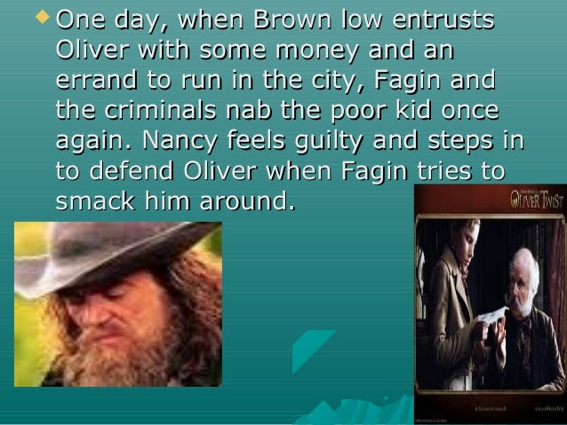  One day, when Brown low entrustsOne day, when Brown low entrusts Oliver with some money and anOliver with some money and...