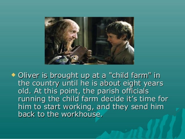 """ Oliver is brought up at a """"child farm"""" inOliver is brought up at a """"child farm"""" in the country until he is about eight y..."""