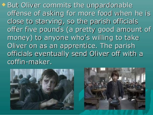  But Oliver commits the unpardonableBut Oliver commits the unpardonable offense of asking for more food when he isoffense...