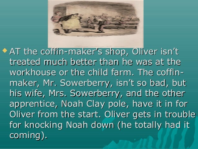  AT the coffin-maker's shop, Oliver isn'tAT the coffin-maker's shop, Oliver isn't treated much better than he was at thet...