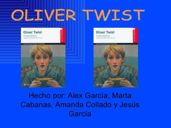Hecho por: Alex García, Marta Cabanas, Amanda Collado y Jesús García OLIVER TWIST