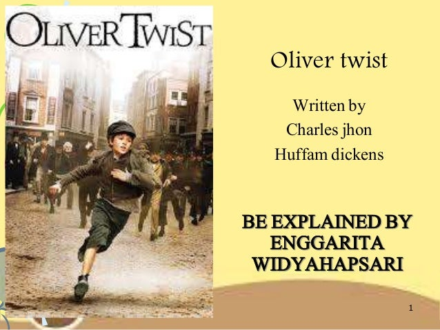 BE EXPLAINED BY ENGGARITA WIDYAHAPSARI Oliver twist Written by Charles jhon Huffam dickens 1