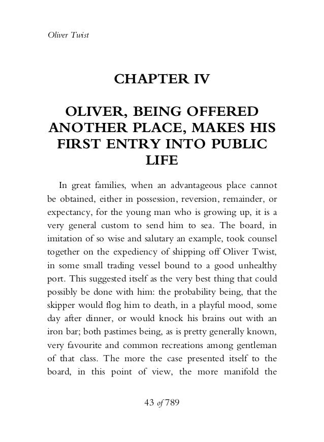 Oliver Twist CHAPTER IV OLIVER, BEING OFFERED ANOTHER PLACE, MAKES HIS FIRST ENTRY INTO PUBLIC LIFE In great families, whe...