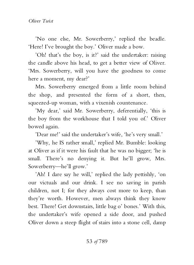 Oliver Twist 'No one else, Mr. Sowerberry,' replied the beadle. 'Here! I've brought the boy.' Oliver made a bow. 'Oh! that...