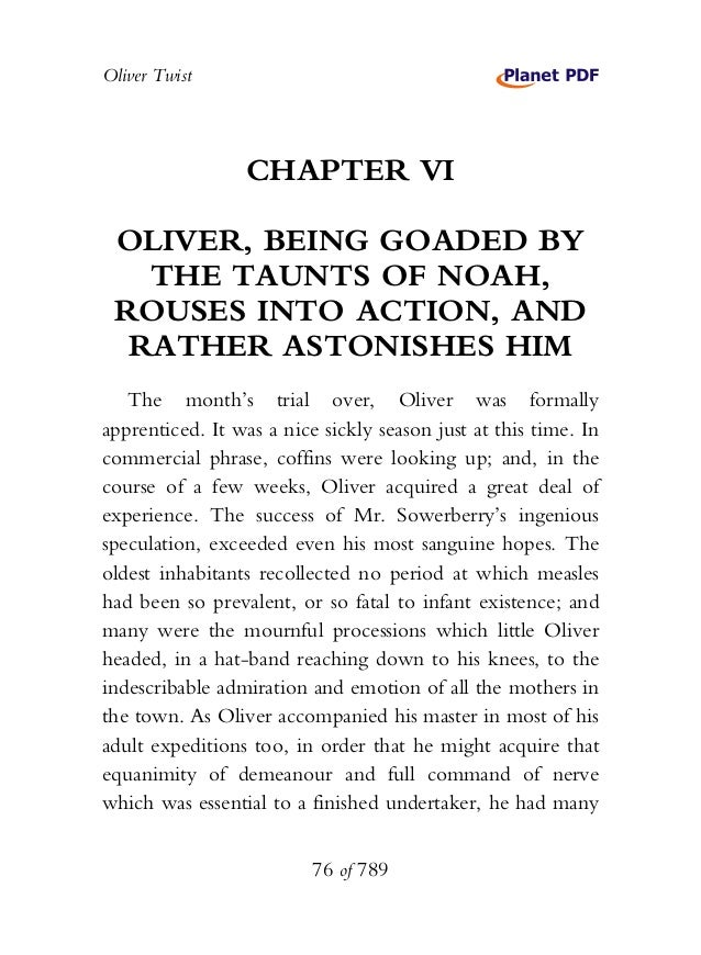 Oliver Twist CHAPTER VI OLIVER, BEING GOADED BY THE TAUNTS OF NOAH, ROUSES INTO ACTION, AND RATHER ASTONISHES HIM The mont...