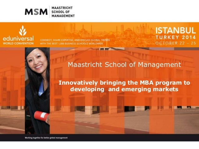 Maastricht School of Management  Innovatively bringing the MBA program to  developing and emerging markets