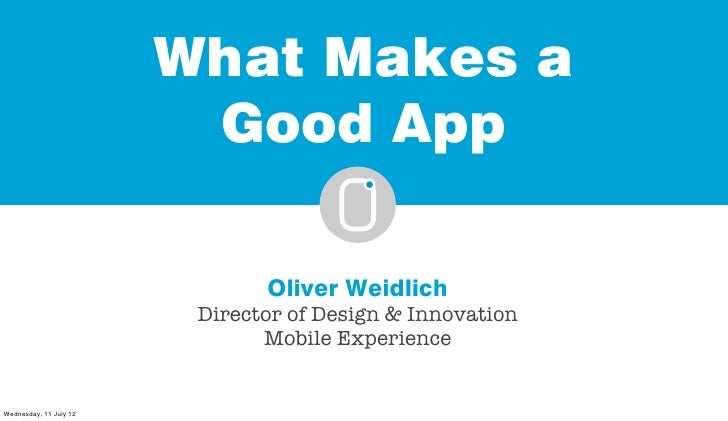 What Makes a                         Good App                               Oliver Weidlich                         Direct...