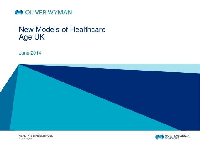 © Oliver Wyman HEALTH & LIFE SCIENCES New Models of Healthcare Age UK June 2014