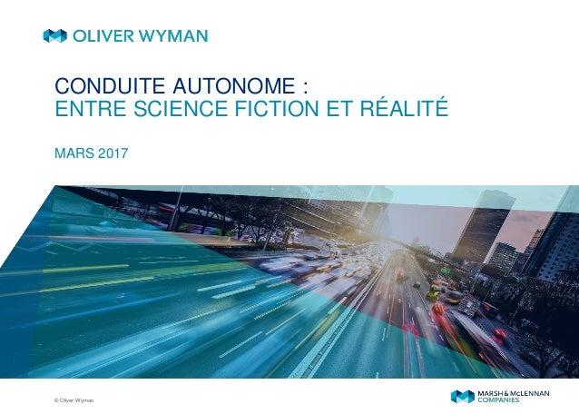 © Oliver Wyman MARS 2017 CONDUITE AUTONOME : ENTRE SCIENCE FICTION ET RÉALITÉ