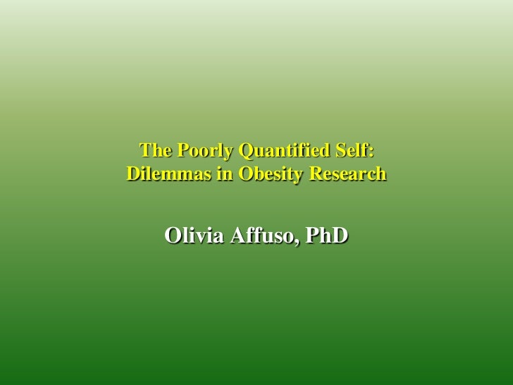 The Poorly Quantified Self:Dilemmas in Obesity Research    Olivia Affuso, PhD