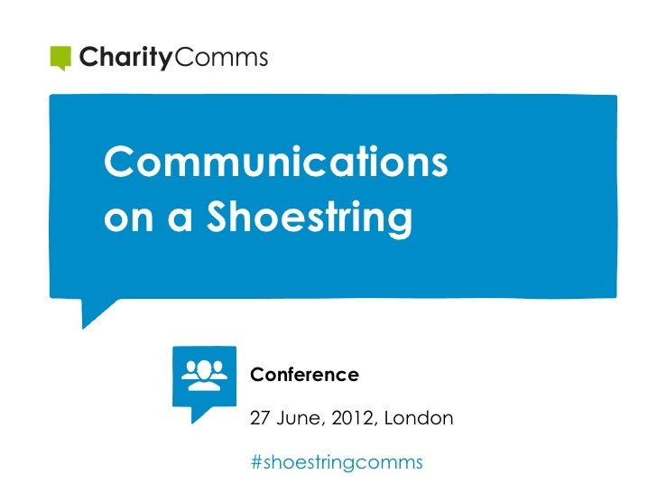 Communicationson a Shoestring      Conference      27 June, 2012, London      #shoestringcomms
