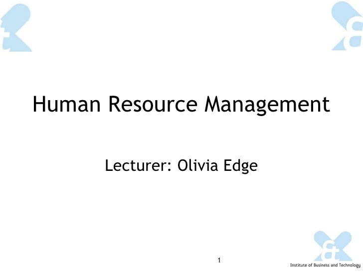 Human Resource Management Lecturer: Olivia Edge