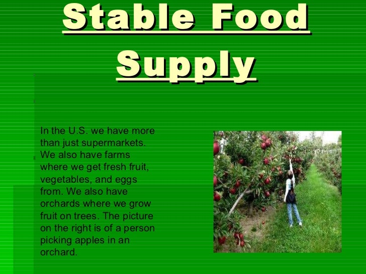 Stable Food Supply In the U.S. we have more than just supermarkets. We also have farms where we get fresh fruit, vegetable...