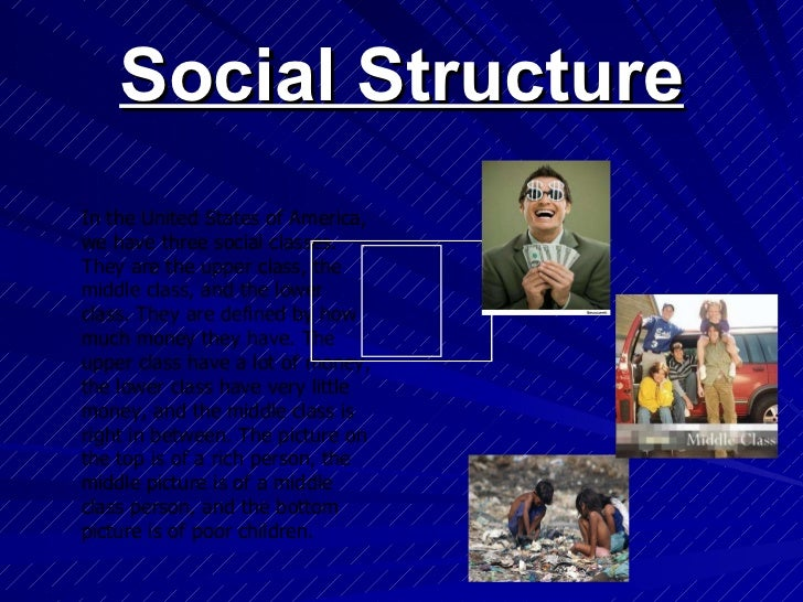Social Structure In the United States of America, we have three social classes. They are the upper class, the  middle clas...