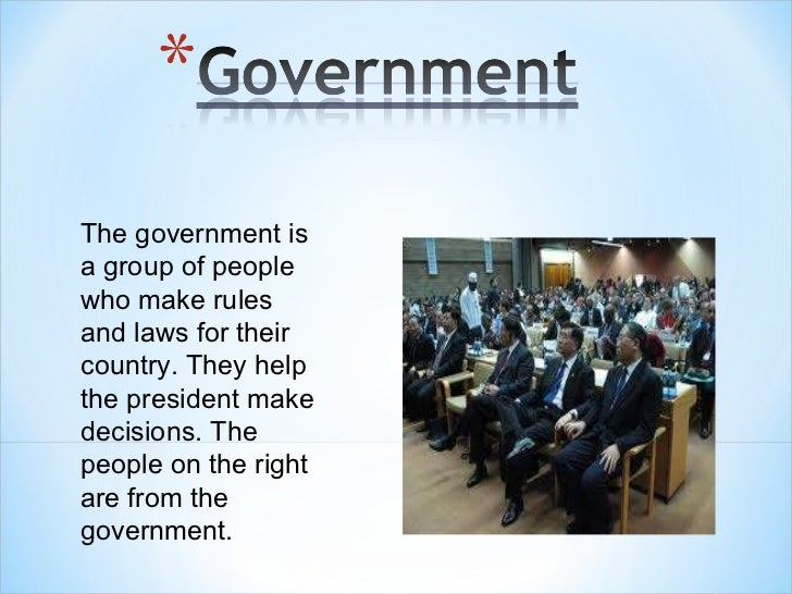 The government is a group of people who make rules and laws for their country. They help the president make decisions. The...