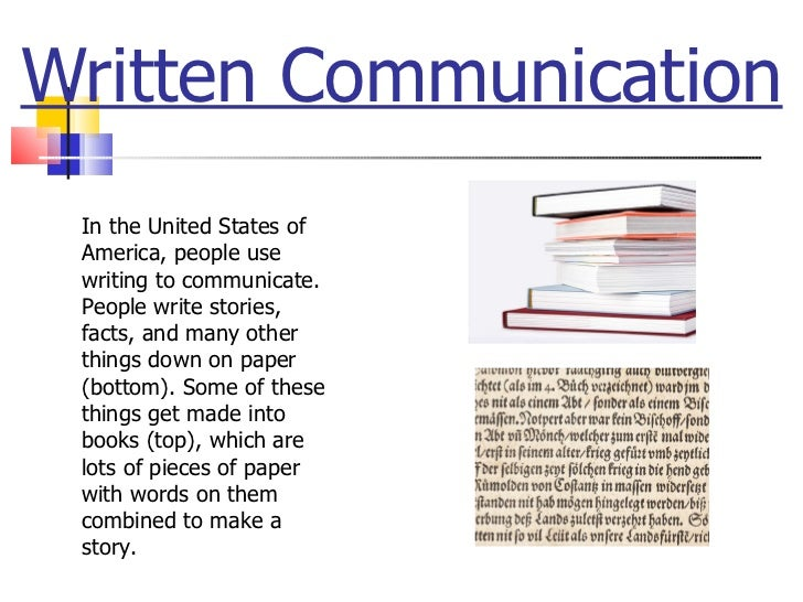 Written Communication In the United States of America, people use writing to communicate. People write stories, facts, and...